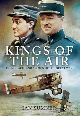 Kings of the Air: French Aces and Airmen of the Great War  by  Ian Summer