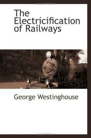 The Electricification of Railways  by  George Westinghouse