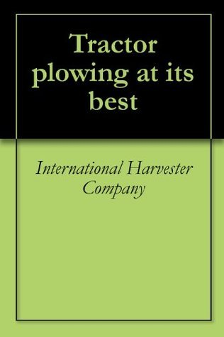 Tractor plowing at its best  by  International Harvester Company
