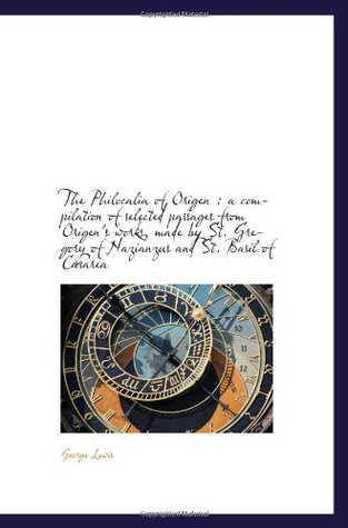 The Philocalia of Origen : a compilation of selected passages from Origens works, made  by  St. Grego by George Lewis