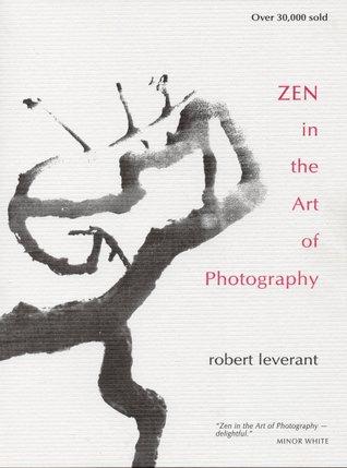 ZEN in der Kunst der Fotografie  by  Robert Leverant