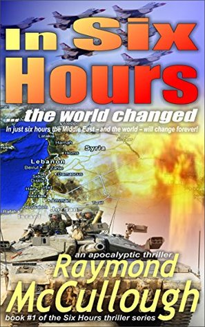 In Six Hours: ... the world changed (Six Hours apocalyptic thriller series Book 1)  by  Raymond McCullough