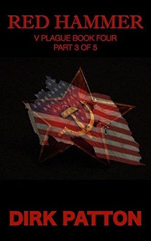 Red Hammer: Part 3: Part 3 of 5 (V Plague Book 43) Dirk Patton