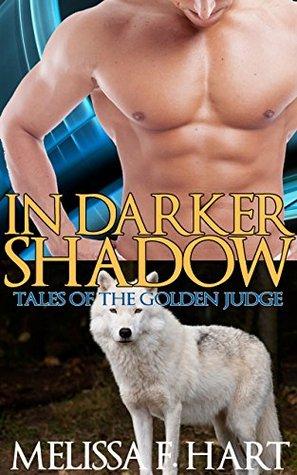 In Darker Shadows  (Tales of the Golden Judge #1) Melissa F. Hart