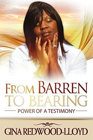 From Barren to Bearing: Power of a Testimony Gina Redwood-Lloyd