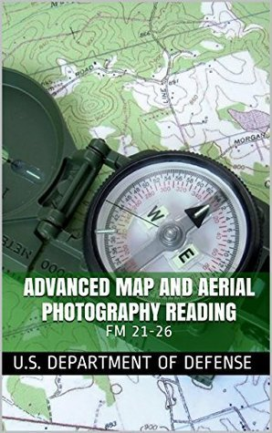 Advanced Map and Aerial Photography Reading: FM 21-26 U.S. Department of Defense