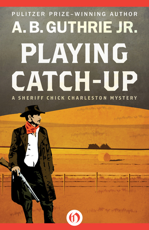 Playing Catch-Up A.B. Guthrie Jr.