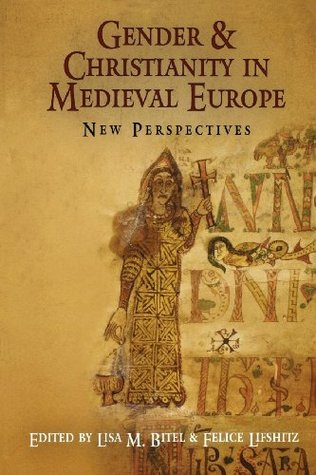 Gender and Christianity in Medieval Europe: New Perspectives (The Middle Ages Series)  by  Lisa M. Bitel