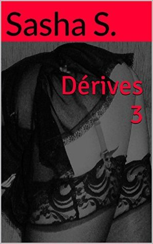 Dérives 3  by  Sasha S.