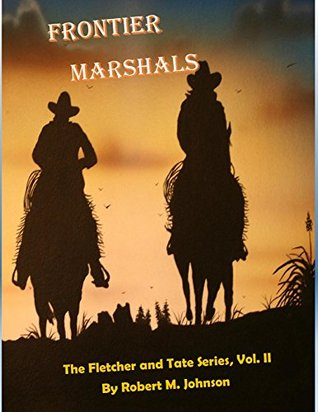 Frontier Marshals: The Fletcher and Tate Series Vol. II Robert M. Johnson