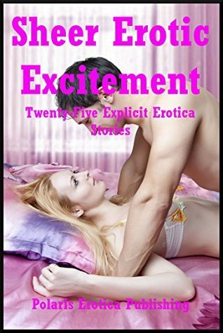 Sheer Erotic Excitement: Twenty-Five Explicit Erotica Stories  by  Alice Drake