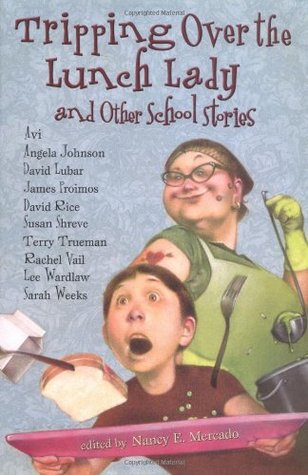 Tripping Over the Lunch Lady: And Other School Stories  by  Nancy E. Mercado