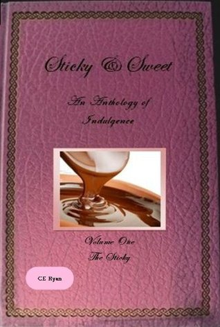 The Sticky (Sticky & Sweet: An Anthology of Indulgence Book 1)  by  CE Ryan