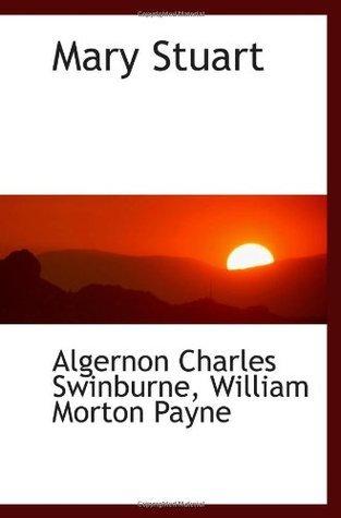 Mary Stuart Algernon Charles Swinburne