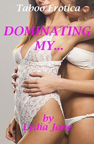 Dominating my...A lesbian erotica step romance  by  Lydia Jane