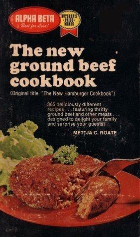 The New Ground Beef Cookbook Mettja C. Roate