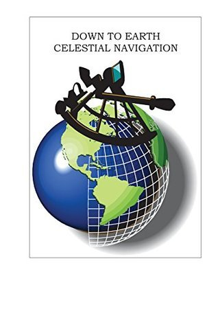 Down To Earth Celestial Navigation Russell Sher