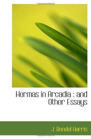 Hermas in Arcadia : and Other Essays  by  James Rendel Harris