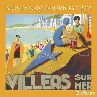 2015 Nostalgic Journeys Wall Calendar  by  Various