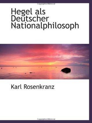 Hegel als Deutscher Nationalphilosoph Karl Rosenkranz