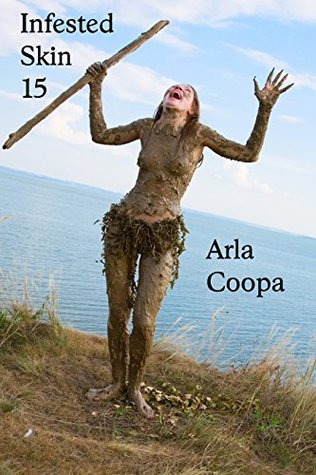 Infested Skin 15 (Bite Sized Arla Book 47)  by  Arla Coopa