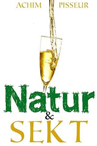 Natur&Sekt: 2 spritzige Geschichten  by  Achim Pisseur