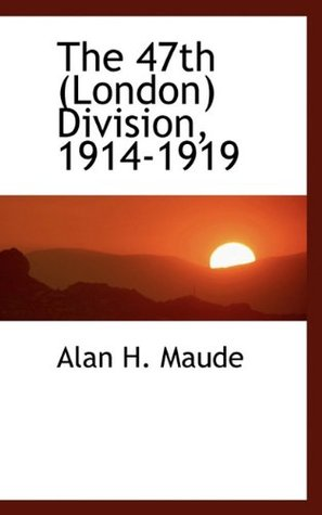 The 47th (London) Division, 1914-1919  by  Alan H. Maude