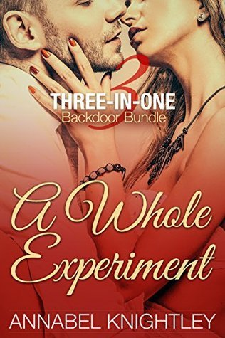 A Whole Experiment: Three-In-One Backdoor Bundle Annabel Knightley