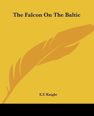 The Falcon On The Baltic E.F. Knight