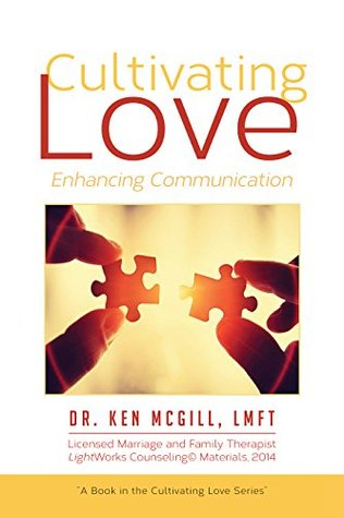 Cultivating Love: Enhancing Communication Ken McGill
