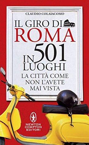 Il giro di Roma in 501 luoghi Claudio Colaiacomo