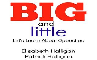 Big and Little: Lets Learn About Opposites  by  Elisabeth Halligan