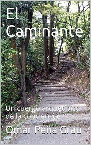 El Caminante: Un cuento arquetípico de la conciencia  by  Omar Peña Grau