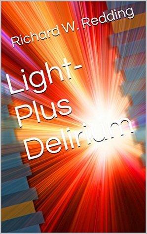 Light-Plus Delirium (Light Plus Book 1) Richard W. Redding