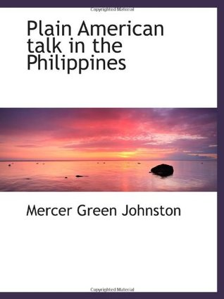 Plain American Talk in the Philippines  by  Mercer Green Johnston