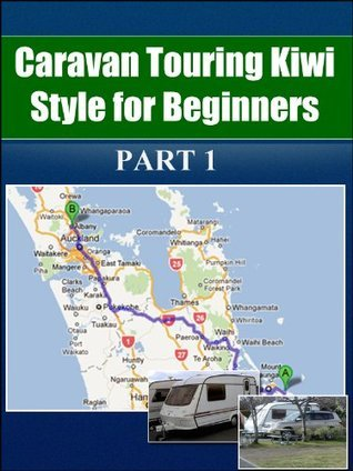 Caravan Touring Kiwi Style: For Beginners - Part 1  by  John       Williams