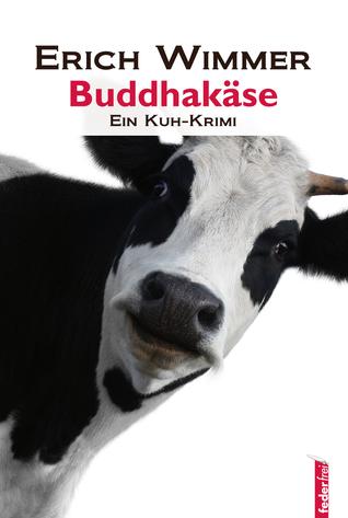 Buddhakäse: Ein Kuh-Krimi Erich Wimmer