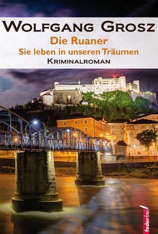 Die Ruaner - Sie leben in unseren Träumen: Kriminalroman Wolfgang Grosz