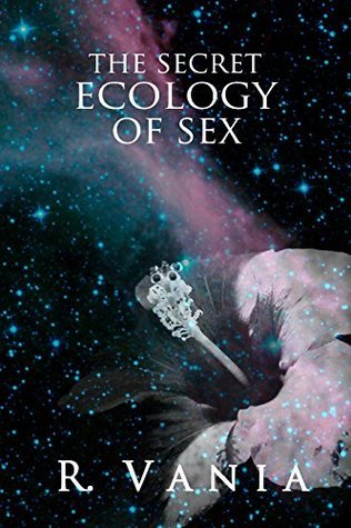 The Secret Ecology of Sex (The Rising Tide Series Book 1)  by  R. Vania