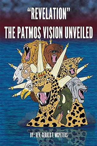 Revelation The Patmos Vision Unveiled  by  Rev. Gerald F. McPeters