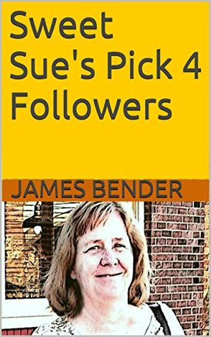 Sweet Sues Pick 4 Followers James Bender