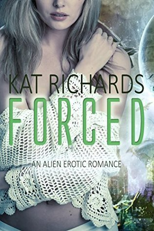 Forced  by  Aliens: A Taken By Night Erotica by Kat Richards