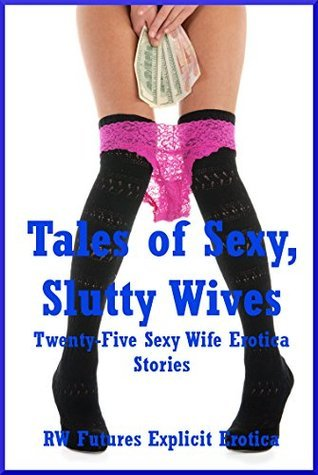 Tales of Sexy, Slutty Wives: Twenty-Five Sexy Wife Erotica Stories  by  Skyler French