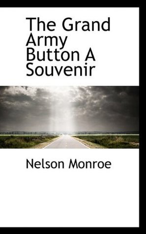 The Grand Army Button a Souvenir Nelson Monroe