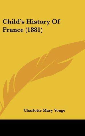 Childs History Of France (1881)  by  Charlotte Mary Yonge