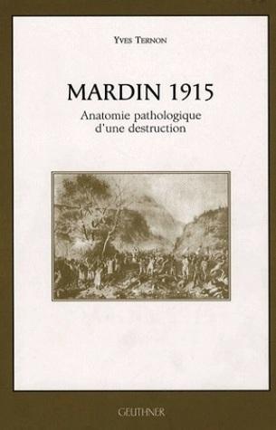 Mardin 1915 - Anatomie pathologique dune destruction Yves Ternon