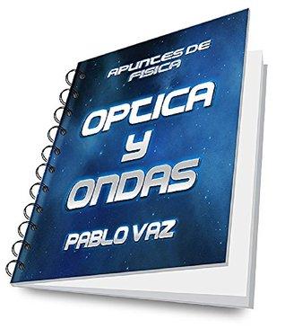 OPTICA Y ONDAS: APUNTES DE FISICA PARA SECUNDARIA  by  Pablo Vaz