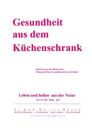 Gesundheit aus dem Küchenschrank: Leben und heilen aus Natur  by  Walter Mauch