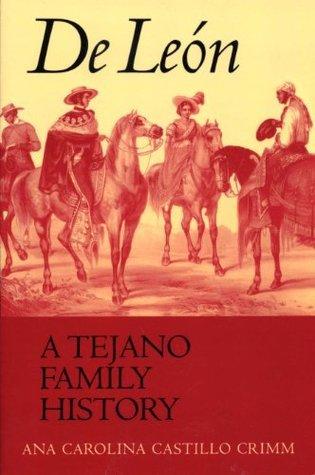 De León, a Tejano Family History  by  Ana Carolina Castillo Crimm