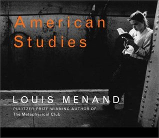 American Studies: Essays  by  Louis Menand